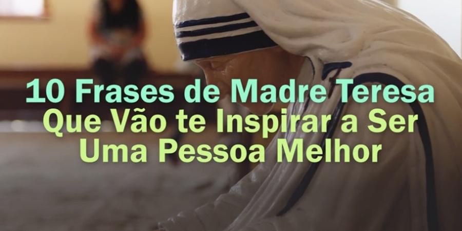10 Frases De Madre Teresa Que Vão Te Fazer Uma Pessoa Melhor